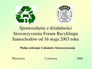 Sprawozdanie z działalności Stowarzyszenia Forum Recyklingu Samochodów od 16 maja 2003 roku