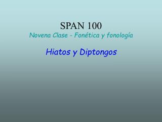 SPAN 100  Novena Clase - Fonética y fonología