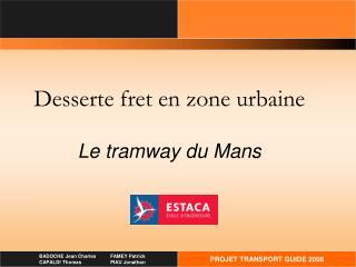 Desserte fret en zone urbaine Le tramway du Mans