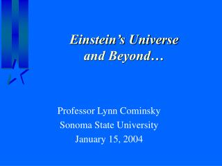 Einstein's Universe  and Beyond…