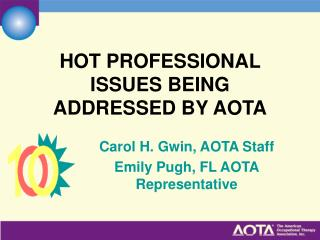 HOT PROFESSIONAL ISSUES BEING ADDRESSED BY AOTA