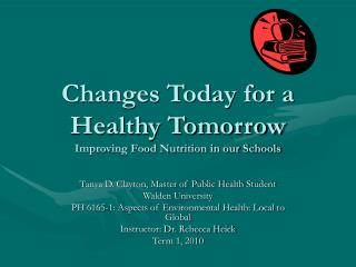 Changes Today for a Healthy Tomorrow Improving Food Nutrition in our Schools