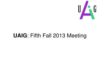 UAIG : Fifth Fall 2013 Meeting