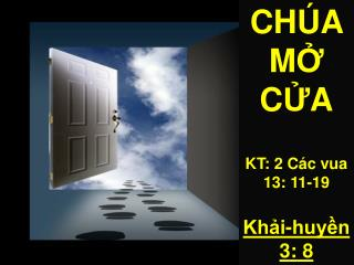CHÚA M Ở  C Ử A KT: 2 Các vua  13: 11-19 Khải-huyền 3: 8