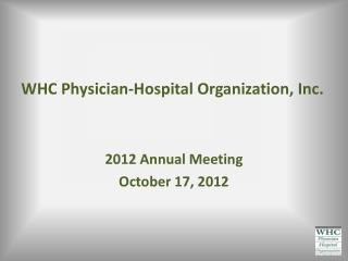 WHC Physician-Hospital Organization, Inc.