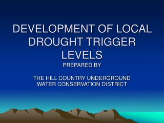 DEVELOPMENT OF LOCAL DROUGHT TRIGGER LEVELS