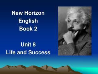New Horizon English Book 2  Unit 8 Life and Success