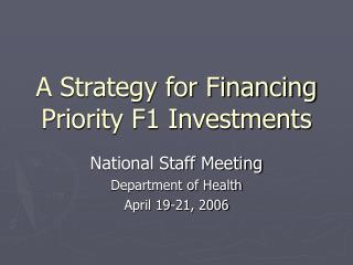 A Strategy for Financing Priority F1 Investments