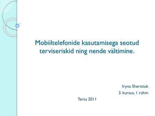 Mobiiltelefonide kasutamisega seotud terviseriskid ning nende vältimine.