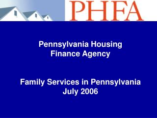 Pennsylvania Housing  Finance Agency Family Services in Pennsylvania July 2006