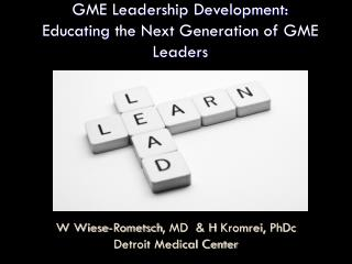 GME Leadership Development: Educating  the Next Generation of  GME  Leaders