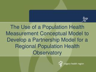 The Use of a Population Health Measurement Conceptual Model to Develop a Partnership Model for a