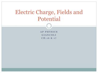 Electric Charge, Fields and Potential