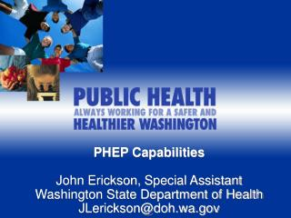 PHEP Capabilities John Erickson,  Special Assistant Washington State Department of Health