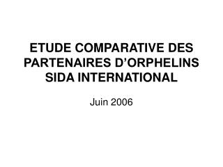 ETUDE COMPARATIVE DES PARTENAIRES D'ORPHELINS SIDA INTERNATIONAL