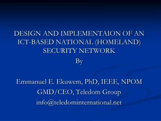 DESIGN AND IMPLEMENTAION OF AN ICT-BASED NATIONAL (HOMELAND) SECURITY NETWORK By