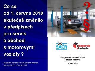 Co se od 1. cervna 2010 skutecne zmenilo v predpisech pro servis a obchod s motorov mi vozidly    celost tn  semin r k n