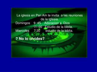 La iglesia en Pan Am te invita  a las reuniones de la iglesia.