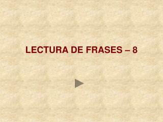 LECTURA DE FRASES – 8