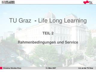 TU Graz   - Life Long Learning TEIL 2  Rahmenbedingungen und Service