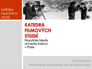 KATEDRA FILMOV�CH  STUDI� Filozofick� fakulty Univerzity Karlovy  v Praze