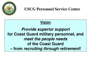 Vision Provide superior support  for Coast Guard military personnel, and meet the people needs  of the Coast Guard    fr