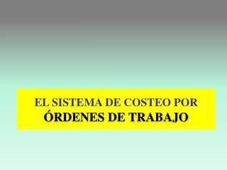 EL SISTEMA DE COSTEO POR  ÓRDENES DE TRABAJO
