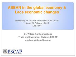 Dr. Witada Aunkoonwattaka Trade and Investment Division, ESCAP anukoonwattaka@un