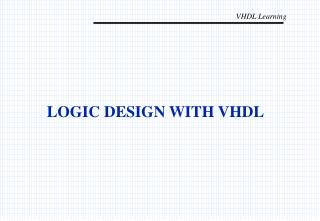 LOGIC DESIGN WITH VHDL