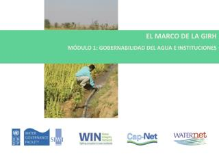 EL MARCO DE LA GIRH M�DULO 1: GOBERNABILIDAD DEL AGUA E INSTITUCIONES