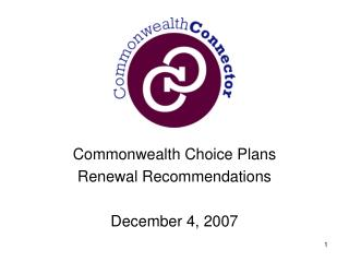 Commonwealth Choice Plans Renewal Recommendations December 4, 2007