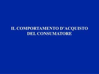IL COMPORTAMENTO D ACQUISTO DEL CONSUMATORE