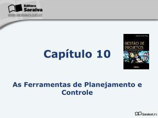Cap�tulo 10 As Ferramentas de Planejamento e Controle