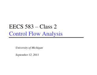 EECS 583 – Class 2 Control Flow Analysis