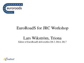 EuroRoadS for JRC Workshop Lars Wikström, Triona Editor of EuroRoadS deliverables D6.3, D6.6, D6.7