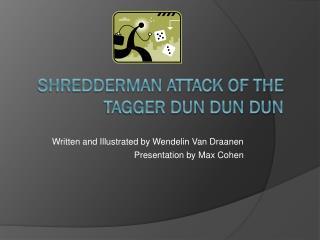 Shredderman Attack of the Tagger Dun Dun Dun