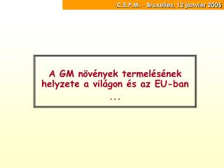 A GM n�v�nyek termel�s�nek helyzete a vil�gon �s az EU-ban ...