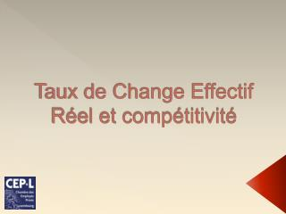 Taux de Change Effectif Réel et compétitivité