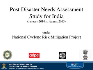 WHY  Post Disaster Needs Assessment (PDNA)  Study for India  ?