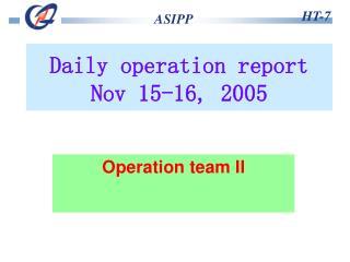 Daily operation report  Nov 15- 16 ,  200 5