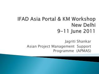 IFAD Asia Portal & KM Workshop New Delhi 9-11 June 2011