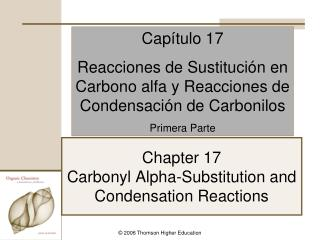 Chapter 17 Carbonyl Alpha-Substitution and Condensation Reactions