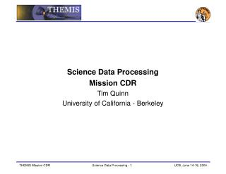 Science Data Processing Mission CDR Tim Quinn University of California - Berkeley