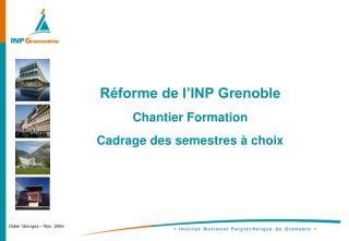 Réforme de l'INP Grenoble  Chantier Formation Cadrage des semestres à choix