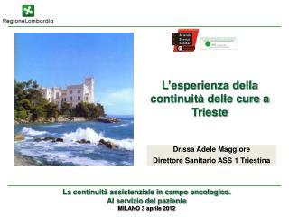 Dr.ssa Adele Maggiore Direttore Sanitario ASS 1 Triestina