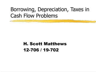 Borrowing, Depreciation, Taxes in Cash Flow Problems