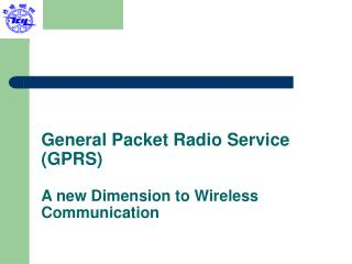General Packet Radio Service (GPRS)  A new Dimension to Wireless Communication