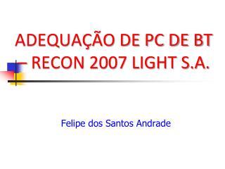 ADEQUAÇÃO DE PC DE BT – RECON 2007 LIGHT S.A.