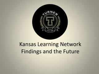 Kansas Learning Network Findings and the Future