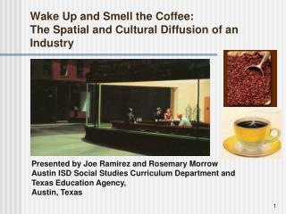 Wake Up and Smell the Coffee:   The Spatial and Cultural Diffusion of an Industry